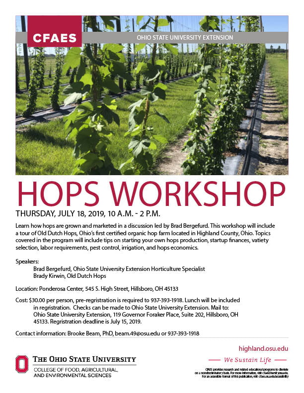 Hops Workshop. Learn how hops are grown and marketed in a discussion led by Brad Bergefurd. This workshop will include a tour of Old Dutch Hops, Ohio's first certified hop farm located in Highland County, Ohio. Topics covered in the program will include tips on starting your own hops production, startup finances, variety selection, labor requirements, pest control, irrigation, and hops economics.