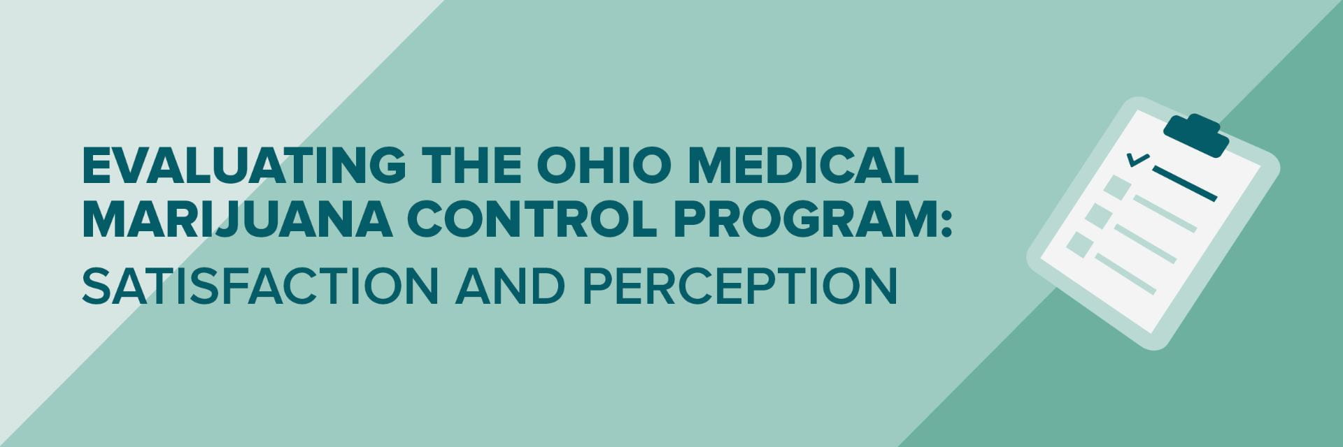 Graphic with a green background and clip board icon that reads Evaluating the Ohio Medical Marijuana Control Program: Satisfaction and Perception