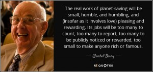 quote-the-real-work-of-planet-saving-will-be-small-humble-and-humbling-and-insofar-as-it-involves-wendell-berry-127-63-26