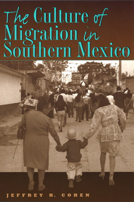Cultures of Migration in Southern Mexico