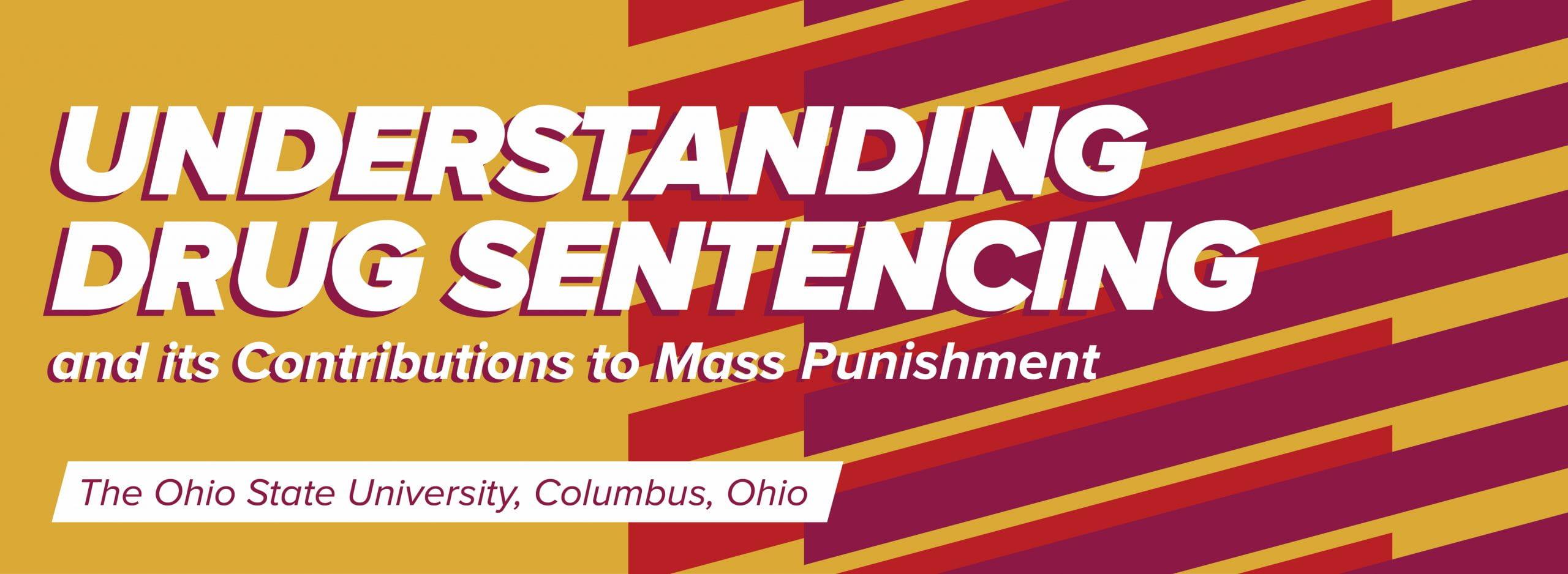 Understanding Drug Sentencing and its Contributions to Mass Punishment, The Ohio State University, Columbus, Ohio
