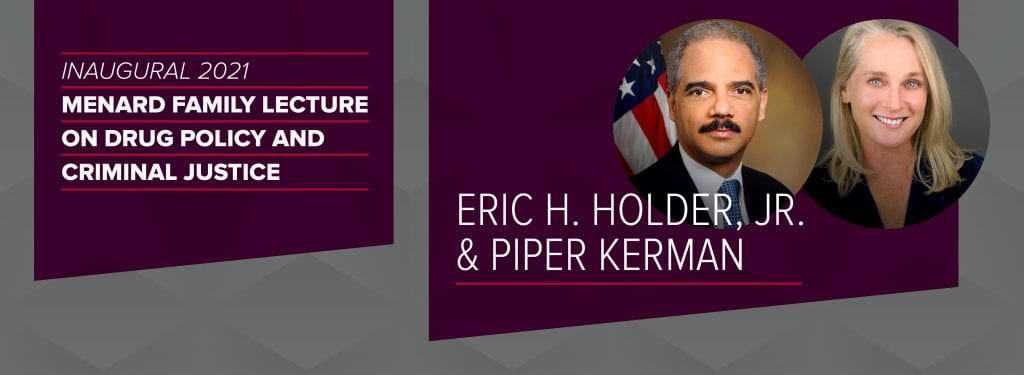 On the left, a purple banner over a gray patterned background has white text that reads Inaugural 2021 Menard Family Lecture on Drug Policy and Criminal Justice. On the right, a second purple banner has photographs of Eric Holder and Piper Kerman with their names in white text underneath.