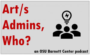 Art/s Admins, Who? an OSU Barnett Center Podcast with icon of 3 people and lightbulb