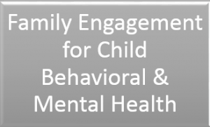 "Link to Documents about ""Family Engagement for Child Behavioral and Mental Health"""