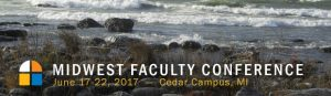 Midwest Faculty Conference, June 17-22, 2017 - Cedar Campus, MI