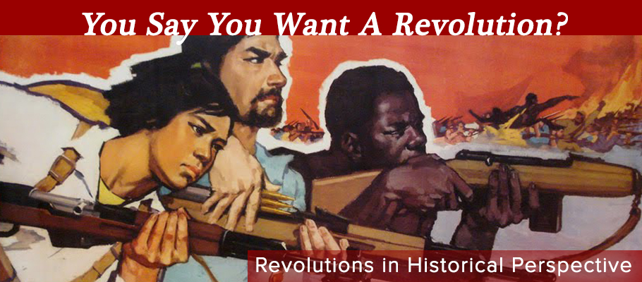 You say you want a Revolution? Revolutions in historical perspective