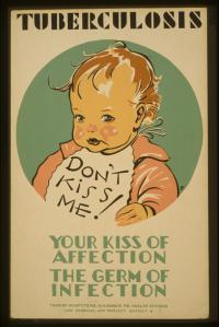 Tuberculosis Poster - Don't Kiss me! Your kiss of affection. The germ of infection.