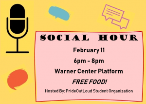 On February 11th from 6-8pm in the Warner Center, the Pride Out Loud organization will be hosting its first event of the semester: Social Hour
