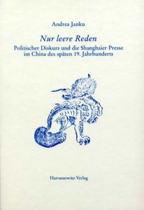 Andrea Janku. Nur leere Reden. Politischer Diskurs und die Shanghaier Press im China des späten 19. Jahrhunderts (Wiesbaden: Harrassowitz, 2003). ISBN10: 3-447-04460-8; ISBN13: 978-3-447-04460-8.