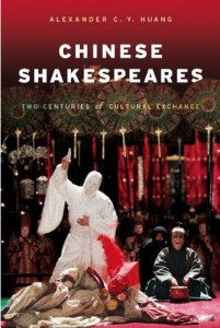 Alexander C. Y. Huang. Chinese Shakespeares: Two Centuries of Cultural Exchange. New York: Columbia University Press, 2008. 368 pp. ISBN: 978-0-231-14849-8 (paper); ISBN: 978-0-231-14848-1 (cloth).