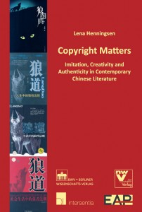 Lena Henningsen. Copyright Matters: Imitation, Creativity and Authenticity in Contemporary Chinese Literature. Intersentia / Berliner Wissenschafts-Verlag, 2010. 279 pp. ISBN: 978-94-0000-044-5 (paper).