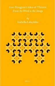 Izabella Labedzka. Gao Xingjian's Idea of Theatre: From the Word to the Image. Leiden: Brill, 2008. 248 pp. ISBN-13: 978 90 04 16828 2; ISBN-10: 90 04 16828 1.