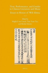Maghiel van Crevel, Tian Yuan Tan, and Michel Hockx, eds. Text, Performance, and Gender in Chinese Literature and Music: Essays in Honor of Wilt Idema. Leiden: Brill, 2009. 465 pp. ISBN-10: 9004179062; ISBN-13: 9789004179066 (hardback). US$ 185.00