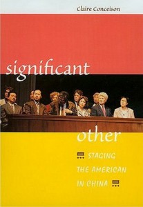 Claire Conceison. Significant Other: Staging the American in China. Honolulu: University of Hawai'i Press, 2004.  297pp. ISBN 978-0-8248-2653-6, cloth $55.00.