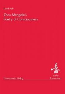 Lloyd Haft. Zhou Mengdie's Poetry of Consciousness. Wiesbaden: Harrassowitz Verlag, 2006. 108 pp. Paper. Euro 38.00. ISBN 3-447-05348-8.