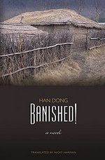 Han Dong. Banished: A Novel. Tr. Nicky Harman. Honolulu: University of Hawaii Press, 2008. pp. 264. ISBN 978-0-8248-3262-9(Cloth); ISBN 978-0-8248-3340-4 (pbk).