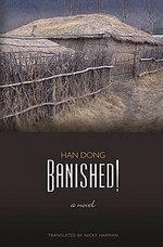 Han Dong. Banished: A Novel. Tr. Nicky Harman. Honolulu: University of Hawaii Press, 2008. pp. 264. ISBN 978-0-8248-3262-9(Cloth); ISBN 978-0-8248-3340-4 (pbk).