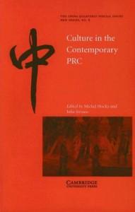 Michel Hockx and Julia Straus, eds. Contemporary Culture in the PRC. Cambridge: Cambridge University Press, 2005.  212pp. Paperback ISBN-13:9780521681247; ISBN-10:0521681243. £17.99.