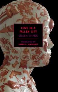 Eileen Chang.Love in a Fallen City. Tr. Karen Kingsbury.   New York: New York Review of Books Classics, 2006. ISBN 978-1-59017-178-3 (paper) $14.95.