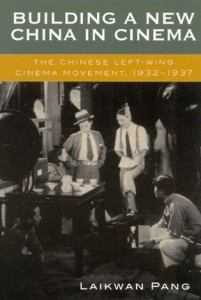 Laikwan Pang. Building a New China in Cinema: The Chinese Left-Wing Cinema Movement, 1932-1937. Lanham: Rowman & Littlefield Publishers, 2002. 304pp. ISBN: 0-7425-0945-1 (cloth); ISBN: 0-7425-0946-X (paper)