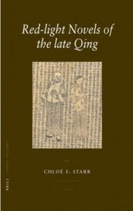 Starr, Chloë F. Red-light Novels of the Late Qing. Leiden: Brill, 2007. 294 pp. Paper. Euro 38.00. ISBN-13 (i):978 90 04 15629 6; ISBN-10: 90 04 15629 1.