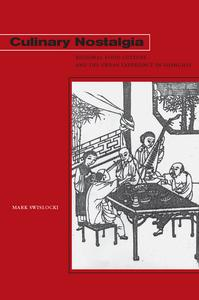Mark Swislocki. Culinary Nostalgia: Regional Food Culture and the      Urban Experience in Shanghai Palo Alto: Stanford University Press, 2009. pp. 320. ISBN 10: 0804760128 (Cloth).