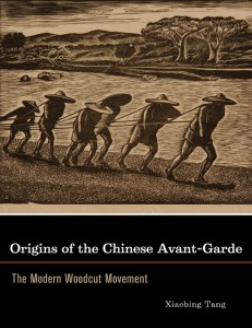 Xiaobing Tang.  Origins of the Chinese Avant-Garde: The Modern Woodcut Movement.  Berkeley: University of California Press, 2007. 318 pp. ISBN-978-0-520-24909-7 (cloth)