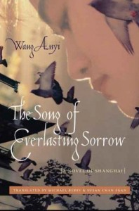 Wang Anyi . Song of  verlasting Sorrow: A Novel of Shanghai. Trs. Michael Berry and Susan Chan Egan. New York:  Columbia University Press, 2008. pp. 456. ISBN: 978-0-231-14343-1 (paper); ISBN: 978-0-231-14342-4 (cloth).