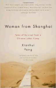 Xianhui Yang. Woman from Shanghai: Tales of Survival from a Chinese Labor Camp..  Tr. Wen Huang.  New York: Pantheon Books, 2009. 320 pp. ISBN: 978-0-307-37768-5.