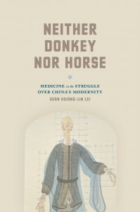 Sean Hsiang-lin Lee, Neither Donkey Nor Horse: Medicine in the Struggle Over China's Modernity. Studies of the Weatherhead East Asian Institute. Chicago: University of Chicago Press, 2014. 394 pages. ISBN: 9780226169880 (Cloth) $35.00; ISBN: 9780226169910 (E-book) $7.00 to $30.00