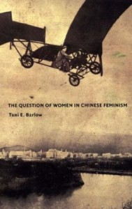 Tani E. Barlow. A            The Question of Women in Chinese Feminism.. Durham: Duke University            Press, 2004. pp. 496. ISBN 0-8223-3281-7 Cloth - $99.95; ISBN 0-8223-3270-1            Paperback - $27.95.