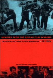 Ni Zhen. Memoirs from the Beijing Film Academy: The Genesis of China's Fifth Generation. Tr. Chris Berry. Durham: Duke University Press, 2002. pp. 256. ISBN 0-8223-2956-5 (Cloth); ISBN 0-8223-2970-0 (pbk).