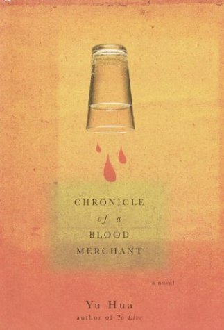 Yu Hua. Chronicle of a Blood Merchant. Translated with an afterword by Andrew F. Jones. New York: Pantheon Books, 2004. ISBN: 1-4000-3186-9 (paper).