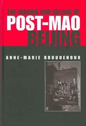 Anne-Marie Broudehoux.               The Making and Selling of Post-Mao Beijing. New York and              London: Routledge, 2004. 280 pp. ISBN: 0415320577