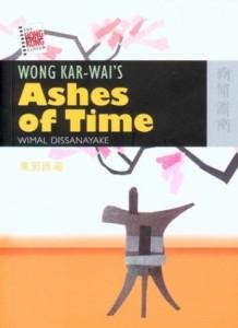 Wimal Dissanayake.                Wong Kar-Wai's Ashes of Time. Hong Kong:              Hong Kong University Press, 2003. 196pp. ISBN: Cloth: 9622095844; paper: 9622095852