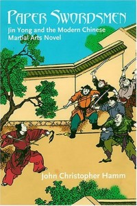 John Christopher Hamm.               Paper Swordsmen: Jin Yong and the Modern Chinese Martial Arts Novel              . Honolulu: University of Hawai'i Press, 2005. 348pp. US$              49. ISBN 0-8248-2763-5 (cloth)