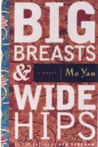Mo Yan. Big Breasts and Wide Hips: A Novel.            New York: Arcade Publishing, 2004. 552 pp. US $27.00, ISBN:            1559706724  (cloth)