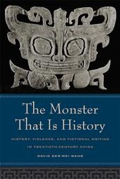 David Der-wei Wang. A The Monster That Is History: History, Violence, and Fictional Writing in Twentieth-Century China. Berkeley: University of California Press, 2004. pp. 402. ISBN 0-520-231-140-6 (cloth); ISBN 02-520-23873-7 (pbk)