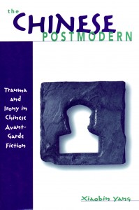 Xiaobin Yang. The Chinese Postmodern: Trauma and Irony in Chinese Avant-Garde Fictiont. Ann Arbor: University of Michigan Press, 2002.              286 pp. US$65.00, ISBN 0-472-11241-4, (cloth)