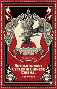 Zhuoyi Wang, Revolutionary Cycles in Chinese Cinema, 1951-1979. New York: Palgrave Macmillan, 2014. 292 pp. ISBN: 9781137378736 (Hardback: $95.00)