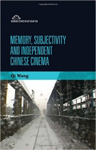 Qi Wang. Memory, Subjectivity, and Independent Chinese Cinema. Edinburgh: Edinburgh University Press, 2014. 360pp. ISBN: 978-0748692330 (Cloth: $120.00)