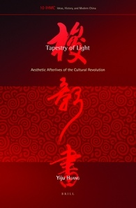 Yiju Huang. Tapestry of Light: Aesthetic Afterlives of the Cultural Revolution. Leiden: Brill, 2015. pp. ix + 149. ISBN13: 9789004285538 (cloth); E-ISBN: 9789004285590 (e-book)