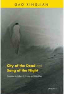 Gao Xingjian, City of the Dead and Song of the Night. Trs. Gilbert C. F. Fong and Mabel Lee. Hong Kong: The Chinese University Press, 2015. 112 pp. ISBN: 978-962-996-650-8