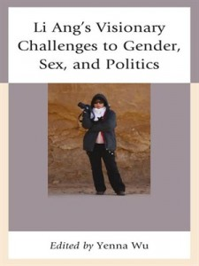 Yenna Wu, editor, Li Ang's Visionary Challenges to Gender, Sex, and Politics. Lanham: Lexington Books, 2014. ix, 174 pp. ISBN: 978-0739177945 ($ 80.00)