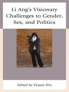 Yenna Wu, editor, Li Ang's Visionary Challenges to Gender, Sex, and Politics. Lanham: Lexington Books, 2014. ix, 174 pp. ISBN: 978-0739177945 ($ 80.00)