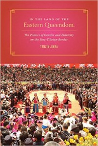 Tenzin Jinba. In the Land of the Eastern Queendom: The Politics of Gender and Ethnicity on the Sino-Tibetan Border. Seattle: University of Washington Press, 2014. ix + 170. ISBN: 978-0295993065 (hardcover) $90.00; ISBN: 978-0295993072 (paperback) $30.00