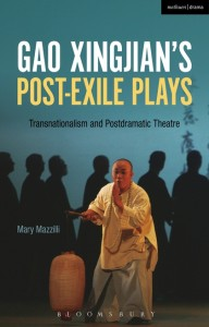 Mary Mazzilli. Gao Xingjian's Post-Exile Plays: Transnationalism and Postdramatic Theatre. New York: Bloomsbury Methuen Drama, 2015. vii, 262 pp. ISBN13: 9781472591609 $149.00 (cloth)