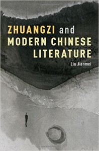 Liu Jianmei, Zhuangzi and Modern Chinese Literature. New York: Oxford University Press, 2016. 312pp. ISBN: 13: 9780190238155 (Hardcover: $65.00).