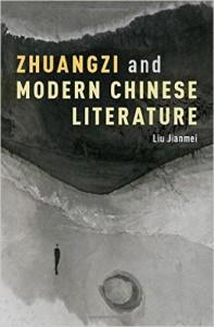 Liu Jianmei, Zhuangzi and Modern Chinese Literature. New York: Oxford University Press, 2016. 312pp. ISBN: 13: 9780190238155 (Hardcover: $65.00).