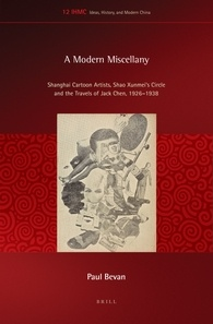 Paul Bevan, A Modern Miscellany: Shanghai Cartoon Artists, Shao Xunmei's Circle and the Travels of Jack Chen, 1926-1938. Leiden: Brill, 2016. 387pp. ISBN 13: 9789004307933. Hardback: €140,00 / $181.00